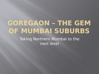 Goregaon – The Gem of Mumbai Suburbs.pptx